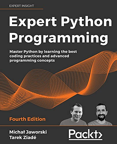 Expert Python Programming: Master Python by learning the best coding practices and advanced programming concepts, 4th Edition Front Cover
