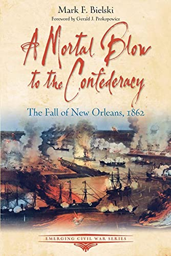 A Mortal Blow to the Confederacy: The Fall of New Orleans, 1862 (Emerging Civil War Series) (English Edition)