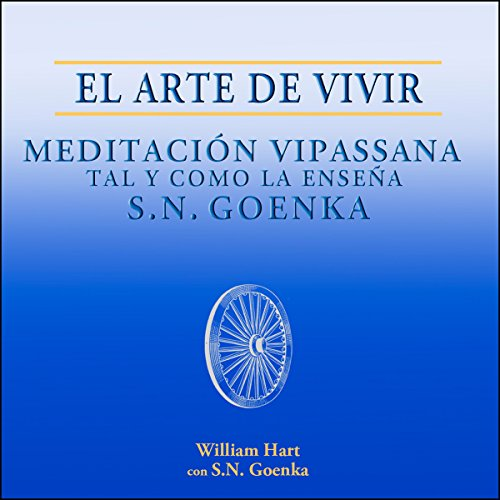 El Arte de Vivir: Meditación Vipassana tal y como la enseña S.N. Goenka [The Art of Living] cover art