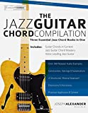 The Jazz Guitar Chord Compilation: Three Essential Jazz Chord Books in One (Jazz Guitar Books)