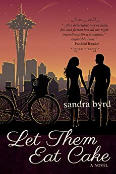 Let Them Eat Cake: A Novel (French Twist Book 1) by [Sandra Byrd]