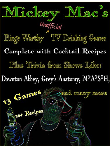Mickey Mac's Binge Worthy Unofficial TV Drinking Games (English Edition)