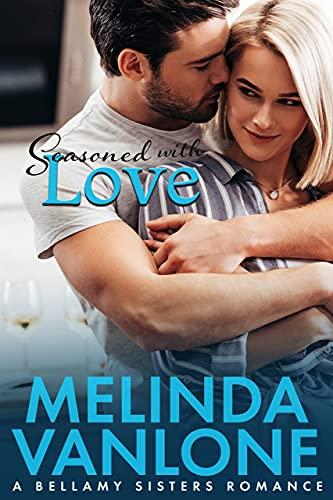 Seasoned With Love: A Bellamy Sisters Romance (The Bellamy Sisters) by [Melinda VanLone]