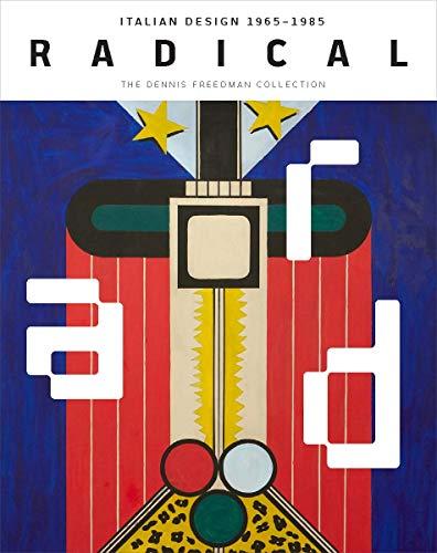 Radical: Italian Design 1965-1985: The Dennis Freedman Collection