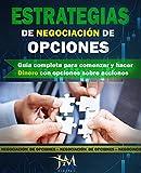 ESTRATEGIAS DE NEGOCIACIÓN DE OPCIONES: Guía completa para comenzar y hacer Dinero con opciones sobre acciones.