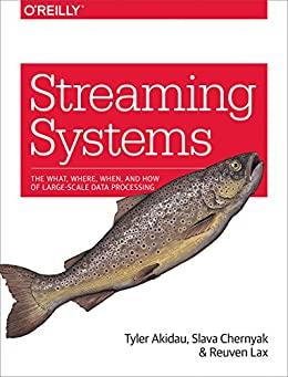 Streaming Systems: The What, Where, When, and How of Large-Scale Data Processing by [Tyler Akidau, Slava Chernyak, Reuven Lax]
