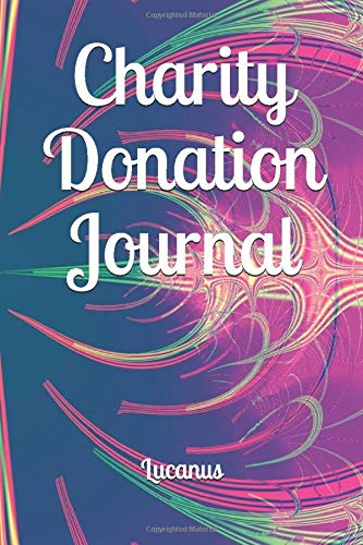 Charity Donation Journal: Simple Log Book (Diary, Journal) To Keep Your All Donations In One Place, Lucanus Soft Cover, Premium 6x9 Composition Paperback 120 Pages (Charity Donation Notebooks, Band 2)