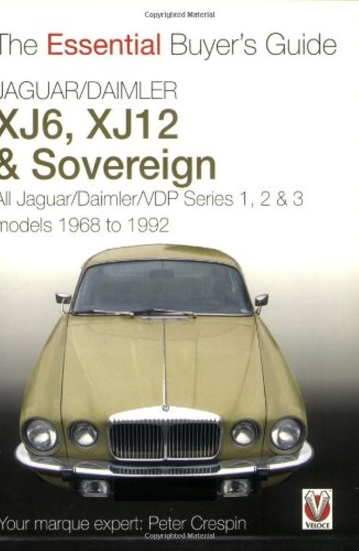 Jaguar/Daimler XJ6, XJ12 & Sovereign: The Essential Buyer's Guide