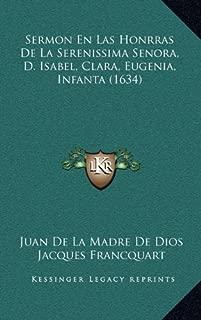 Sermon En Las Honrras De La Serenissima Senora, D. Isabel, Clara, Eugenia, Infanta (1634) (Spanish Edition)
