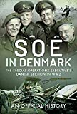 SOE in Denmark: The Special Operations Executive's Danish Section in WW2