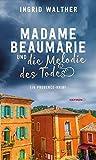Madame Beaumarie und die Melodie des Todes: Ein Provence-Krimi (HAYMON TASCHENBUCH)