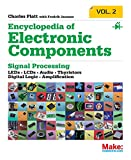 Encyclopedia of Electronic Components Volume 2: LEDs, LCDs, Audio, Thyristors, Digital Logic, and Amplification (Encyclopedia of Electronic ... Thyristors, Digital Logic, and Amplification) - Charles Platt