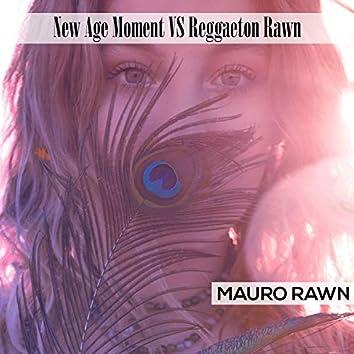 New Age Moment VS Reggaeton Rawn