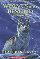 Wolves of the Beyond #4: Frost Wolf by Kathryn Lasky(2012-12-01)