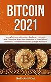 BITCOIN 2021: Impara facilmente ad Investire e Guadagnare nel mondo delle Criptovalute. Sc...