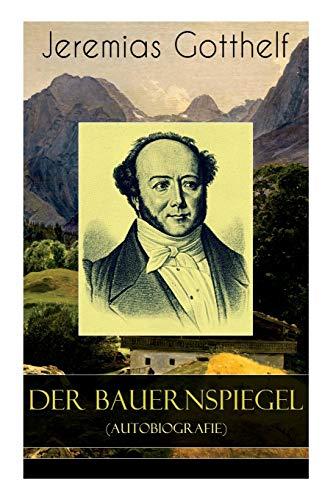 Der Bauernspiegel (Autobiografie): Lebensgeschichte des Jeremias Gotthelf von ihm selbst beschrieben