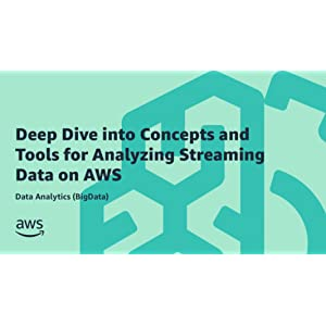 Deep Dive into Concepts and Tools for Analyzing Streaming Data on AWS   Data Analytics (BigData) Online Course   AWS Training & Certification