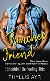 My Father's Older Rancher Friend: A Curvy Younger Woman And Her Father's Big, Older, Rancher Male Friend Romance (I Shouldn't Be Feeling This Book 12)
