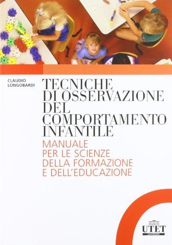 Tecniche di osservazione del comportamento infantile. Manuale per le scienze della formazione e dell'educazione