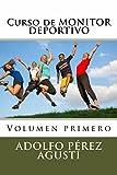 Curso de MONITOR DEPORTIVO: Volumen primero (Cursos formativos nº 4)