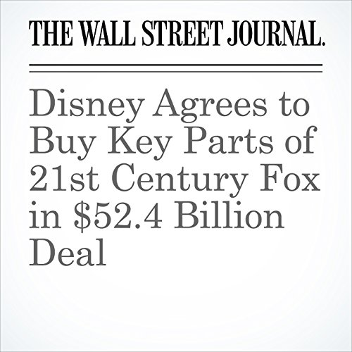Disney Agrees to Buy Key Parts of 21st Century Fox in $52.4 Billion Deal copertina
