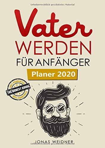 Vater werden für Anfänger Planer 2020: Großer datierter Kalender für 2020 mit viel Platz, Januar bis...