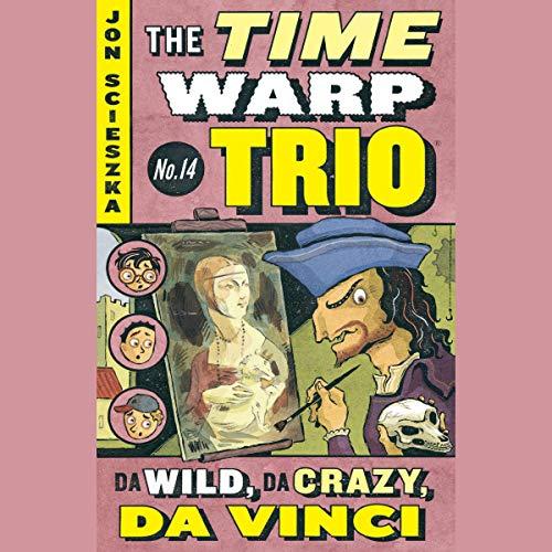 Da Wild, Da Crazy, Da Vinci: Time Warp Trio, Book 14