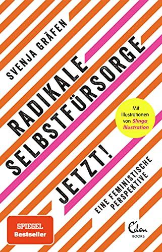 Radikale Selbstfürsorge. Jetzt!: Eine feministische Perspektive (Mit zahlreichen Abbildungen von Slinga Illustration)