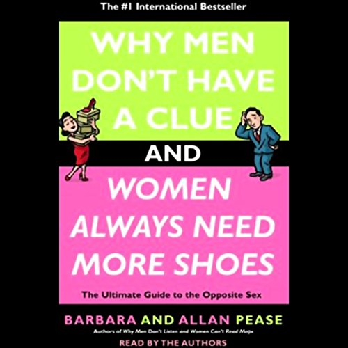 Why Men Don't Have a Clue and Women Always Need More Shoes     The Ultimate Guide to the Opposite Sex              By:                                                                                                                                 Barbara Pease,                                                                                        Allan Pease                               Narrated by:                                                                                                                                 Lee Adams,                                                                                        Stephen Hoye                      Length: 8 hrs and 45 mins     62 ratings     Overall 3.8