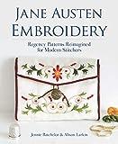 Jane Austen Embroidery: Regency Patterns Reimagined for Modern Stitchers