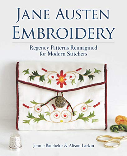 Jane Austen Embroidery: Regency Patterns Reimagined for Modern Stitchers