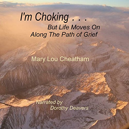 I'm Choking...but Life Moves on Along the Path of Grief audiobook cover art