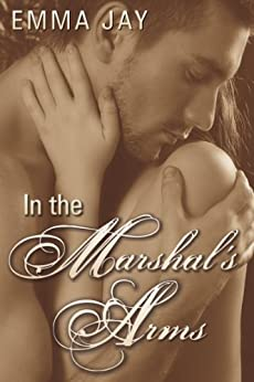 In the Marshal's Arms, an Erotic Western Novella by [Emma Jay]