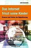 Das Internet frisst seine Kinder: Chancen und Risiken der Digitalisierung