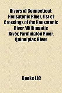Rivers of Connecticut: Housatonic River, List of Crossings of the Housatonic River, Willimantic River, Farmington River, Q...
