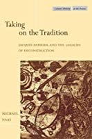 Taking on the Tradition: Jacques Derrida and the Legacies of Deconstruction (Cultural Memory in the Present)