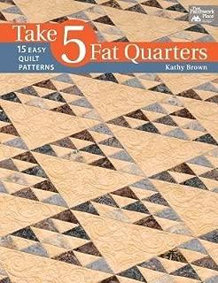Take 5 Fat Quarters( 15 Easy Quilt Patterns)[TAKE 5 FAT QUARTERS][Paperback]