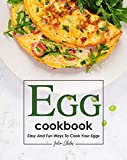 Egg Cookbook: Easy and Fun Ways to Cook Your Eggs (English Edition)