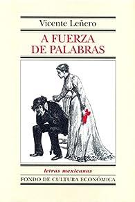 A fuerza de palabras par Vicente Leñero