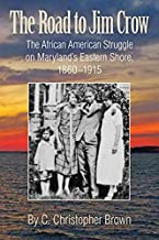 The Road to Jim Crow: The African American Struggle on Maryland's Eastern Shore, 1860–1915