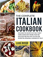 The Complete Italian Cookbook: Discover The Secrets of Italy's Best Home Cooks with more than 400 Delicious Recipes Easy to Follow (Essential Regional Cooking of Italy) (The Complete Italian Cuisine Cookbook)