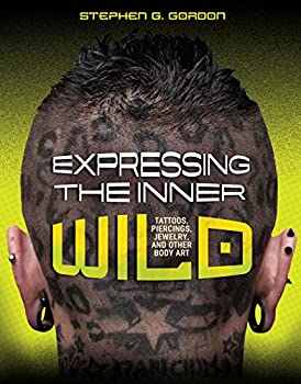 Expressing the Inner Wild  Tattoos Piercings Jewelry and Other Body Art  Nonfiction - Young Adult