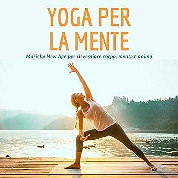 Yoga per la mente - Musiche New Age per risvegliare corpo, mente e anima