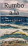 Rumbo a la Armonía: Ultima oportunidad para la humanidad (La última oportunidad nº 1)