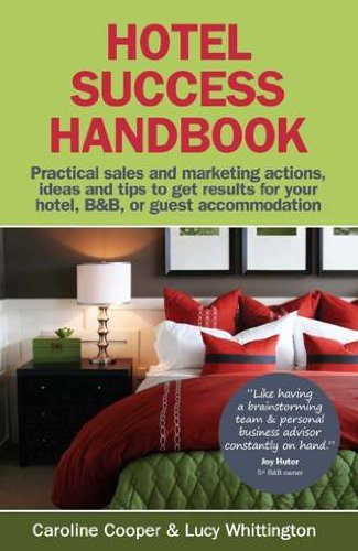Hotel Success Handbook: Practical Sales and Marketing Actions, Ideas and Tips to Get Results for Your Small Hotel, B&B, or Guest Accommodation