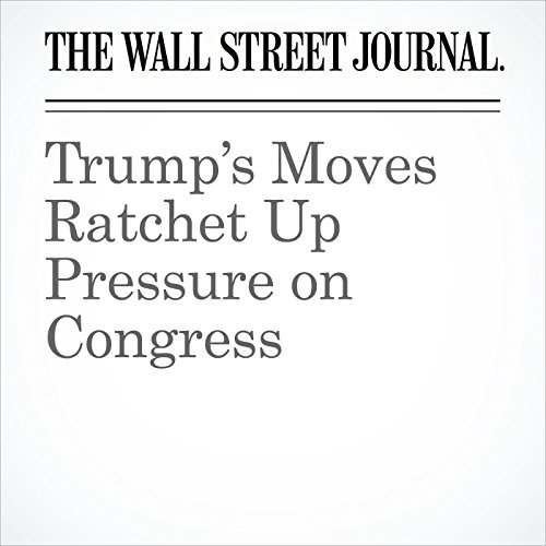 Trump's Moves Ratchet Up Pressure on Congress audiobook cover art