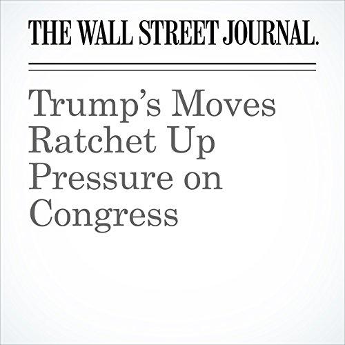 Trump's Moves Ratchet Up Pressure on Congress copertina