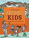 Scava con Archeokids. Il manuale del giovane archeologo...