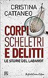 Corpi scheletri e delitti: Le storie del Labanof...