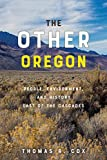The Other Oregon: People, Environment, and History East of the Cascades